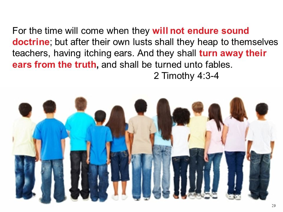 For the time will come when they will not endure sound doctrine; but after their own lusts shall they heap to themselves teachers, having itching ears.