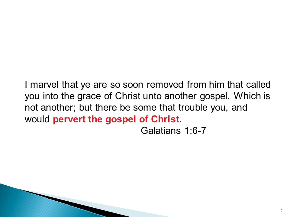 I marvel that ye are so soon removed from him that called you into the grace of Christ unto another gospel.