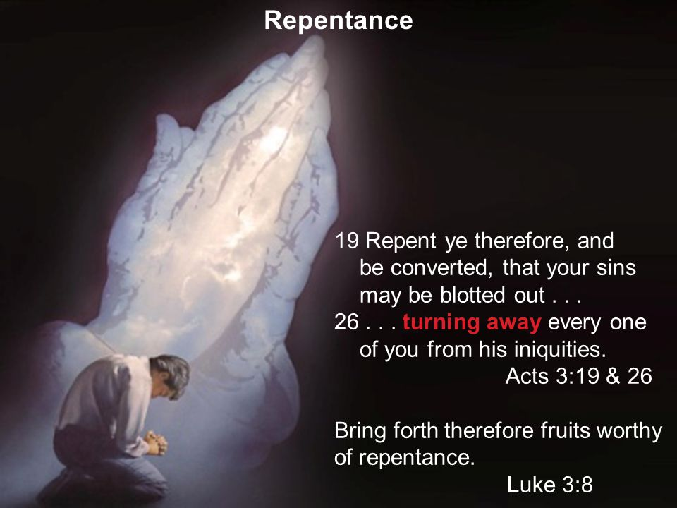 83 19 Repent ye therefore, and be converted, that your sins may be blotted out...