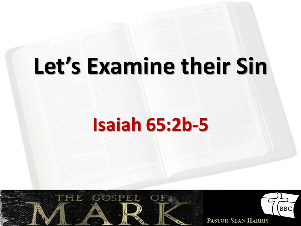 P ASTOR S EAN H ARRIS Let's Examine their Sin Isaiah 65:2b-5