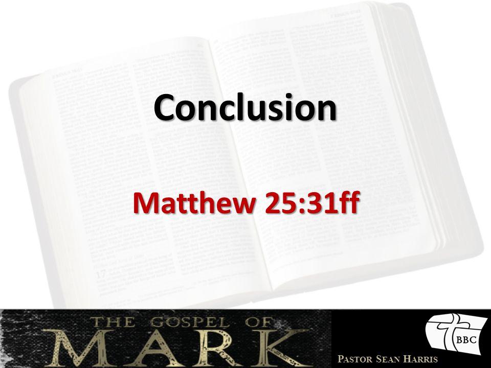 P ASTOR S EAN H ARRIS Conclusion Matthew 25:31ff