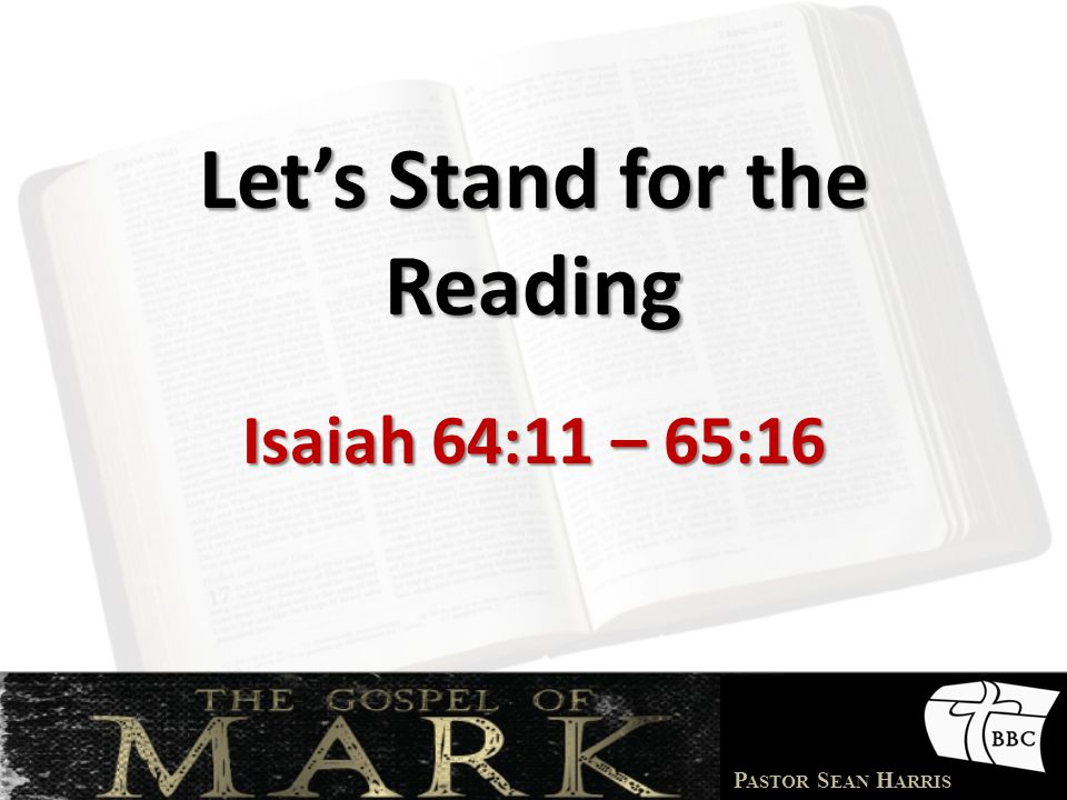 P ASTOR S EAN H ARRIS Let's Stand for the Reading Isaiah 64:11 – 65:16