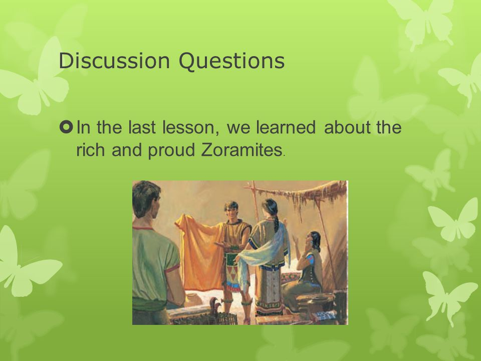 Discussion Questions  In the last lesson, we learned about the rich and proud Zoramites.