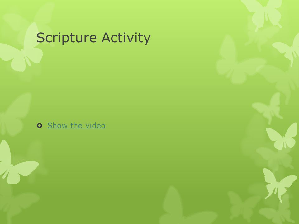 Scripture Activity  Show the video Show the video