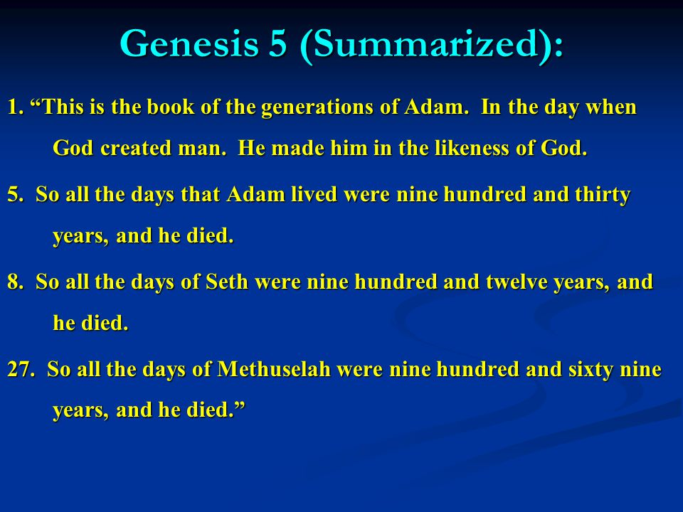 Genesis 5 (Summarized): 1. This is the book of the generations of Adam.