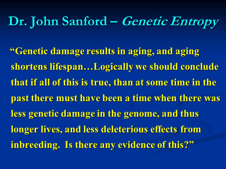 """Dr. John Sanford – Genetic Entropy """"Genetic damage results in aging, and aging shortens lifespan…Logically we should conclude that if all of this is t"""