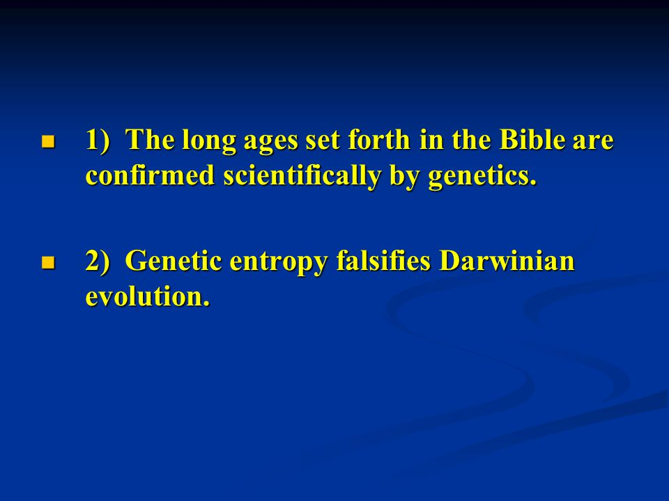 1) The long ages set forth in the Bible are confirmed scientifically by genetics.