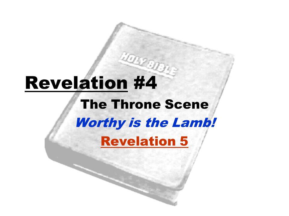 Revelation #4 The Throne Scene Worthy is the Lamb! Revelation 5
