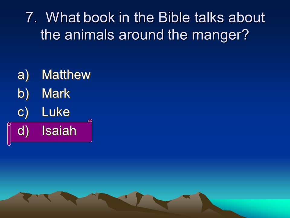 7. What book in the Bible talks about the animals around the manger.