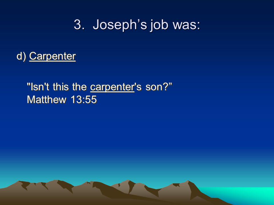 3. Joseph's job was: d) Carpenter