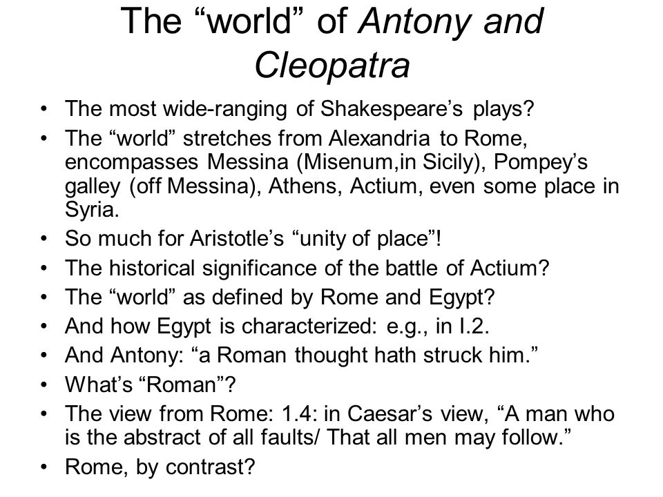 The world of Antony and Cleopatra The most wide-ranging of Shakespeare's plays.