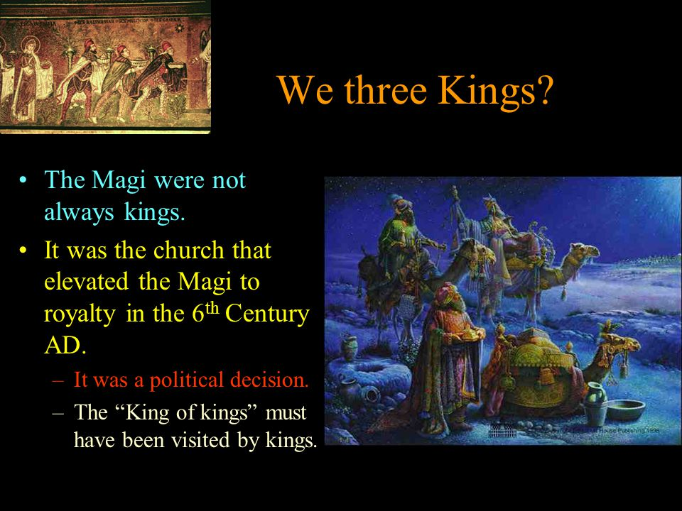 We three Kings.The Magi were not always kings.