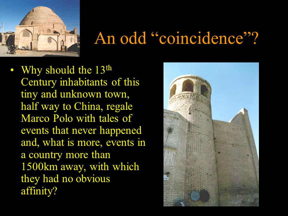 """An odd """"coincidence""""? Why should the 13 th Century inhabitants of this tiny and unknown town, half way to China, regale Marco Polo with tales of event"""