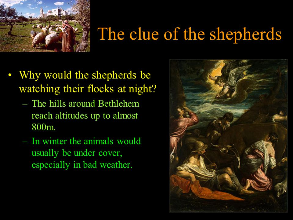 The clue of the shepherds Why would the shepherds be watching their flocks at night.