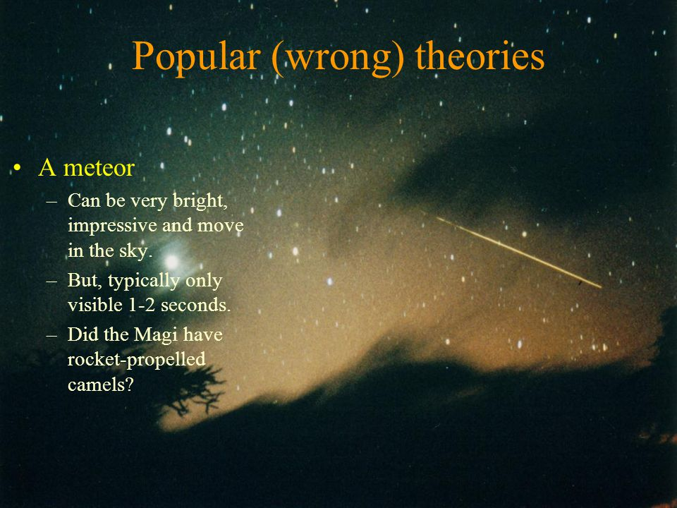 Popular (wrong) theories A meteor –Can be very bright, impressive and move in the sky.