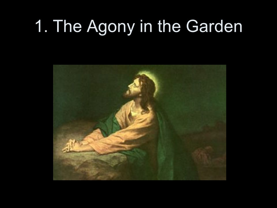 1. The Agony in the Garden