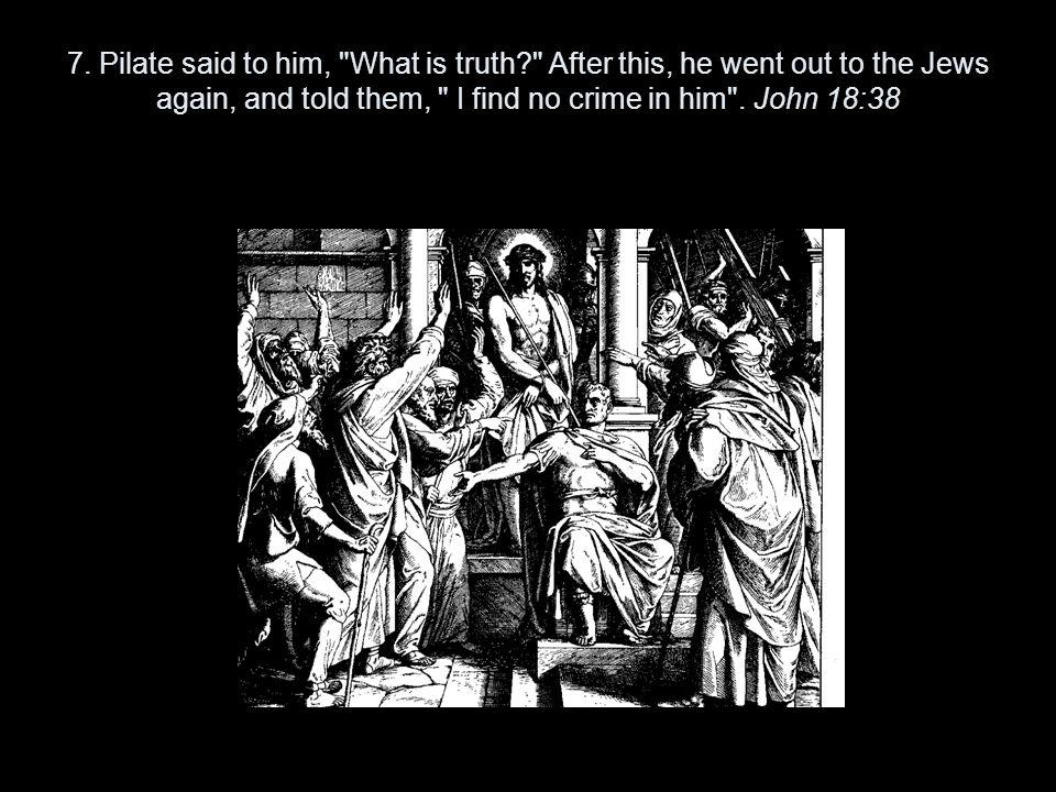 7. Pilate said to him,