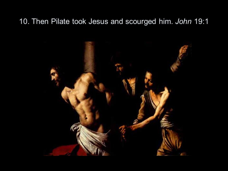 10. Then Pilate took Jesus and scourged him. John 19:1
