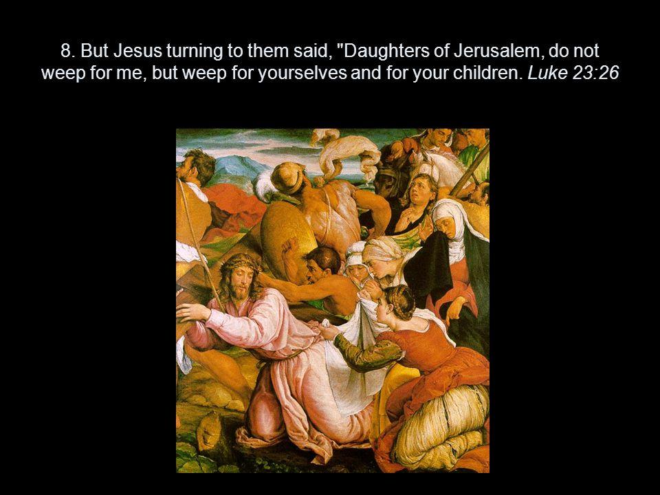 8. But Jesus turning to them said,