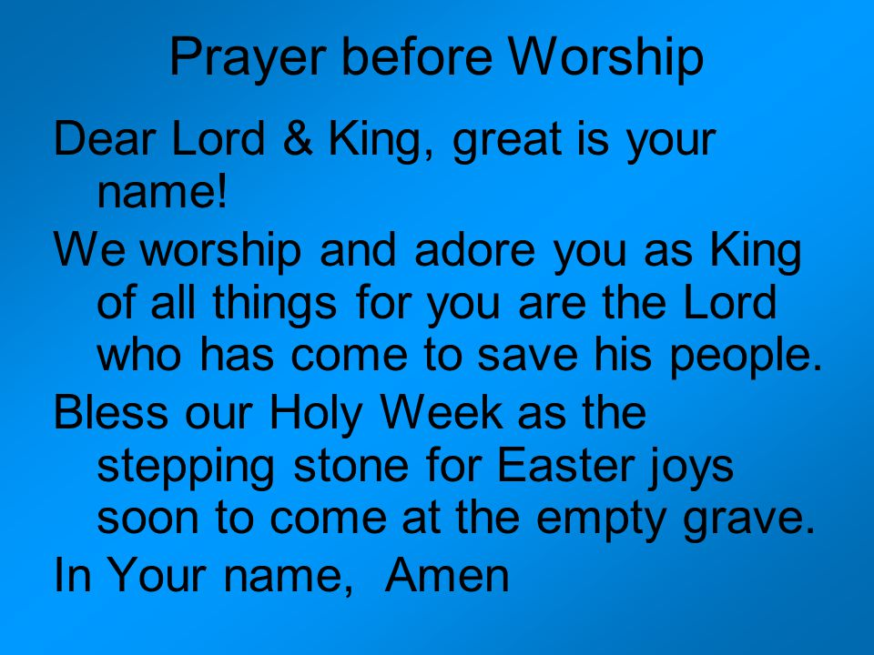 Prayer before Worship Dear Lord & King, great is your name.