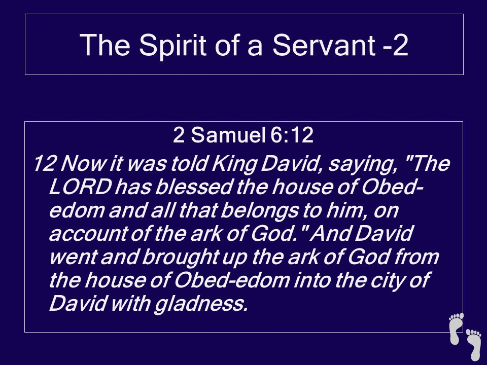 The Spirit of a Servant -2 2 Samuel 6:12 12 Now it was told King David, saying,