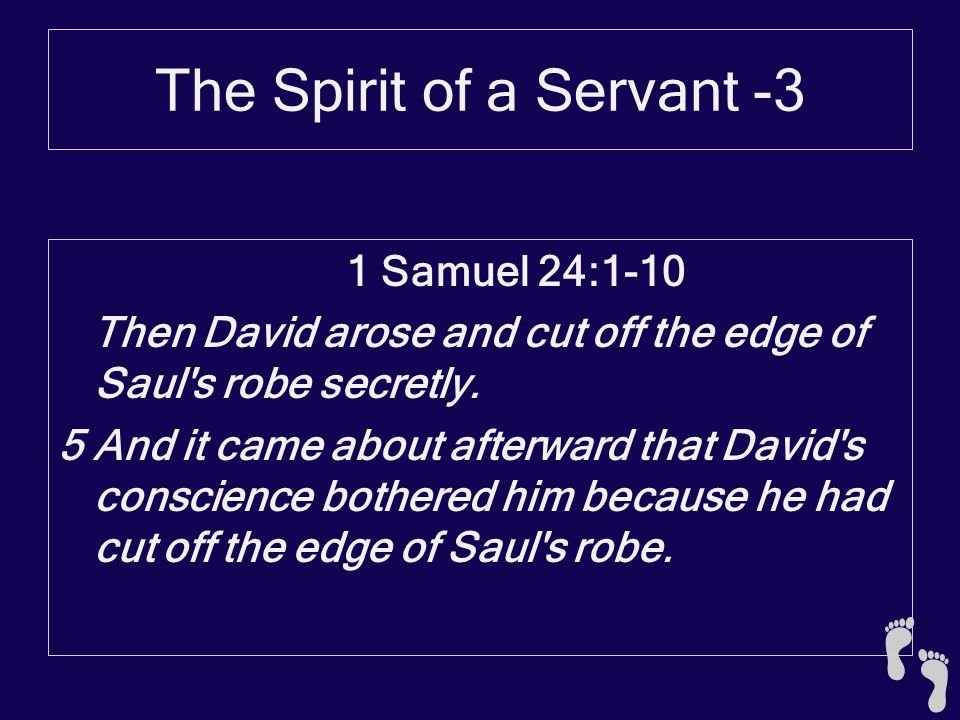 The Spirit of a Servant -3 1 Samuel 24:1-10 Then David arose and cut off the edge of Saul s robe secretly.