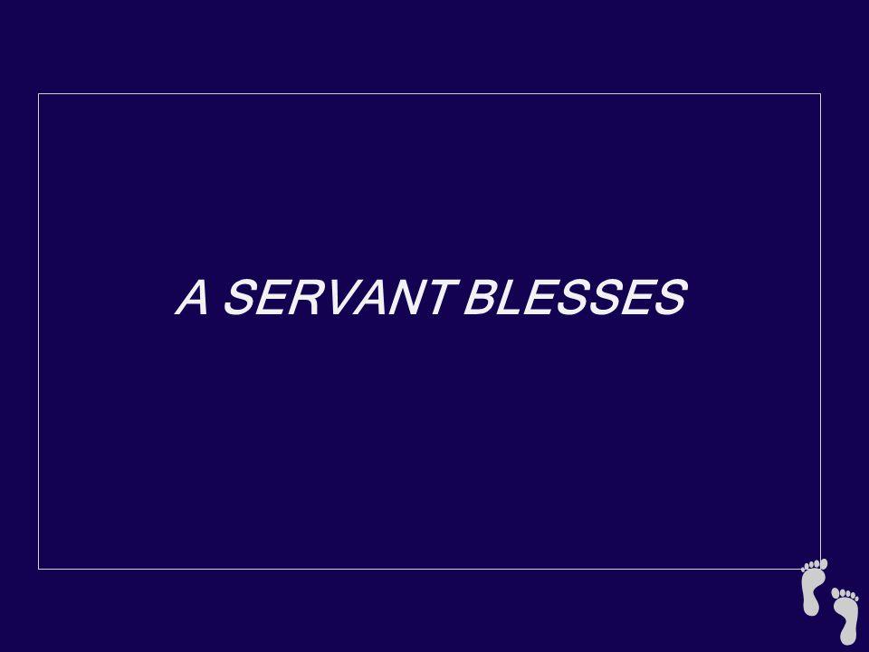 A SERVANT BLESSES
