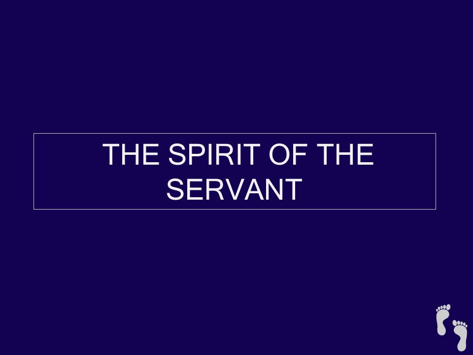 The Spirit of a Servant -1 HE OR SHE IS PREPARED TO HUMBLE THEMSELVES 1 Samuel 16:7
