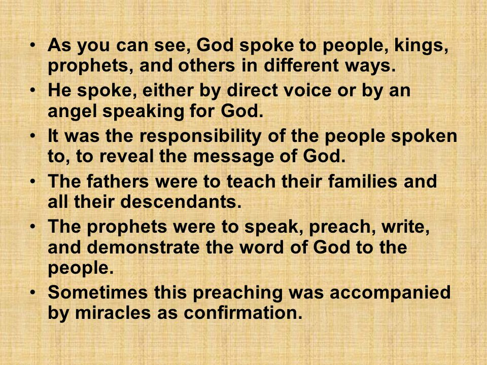 As you can see, God spoke to people, kings, prophets, and others in different ways.