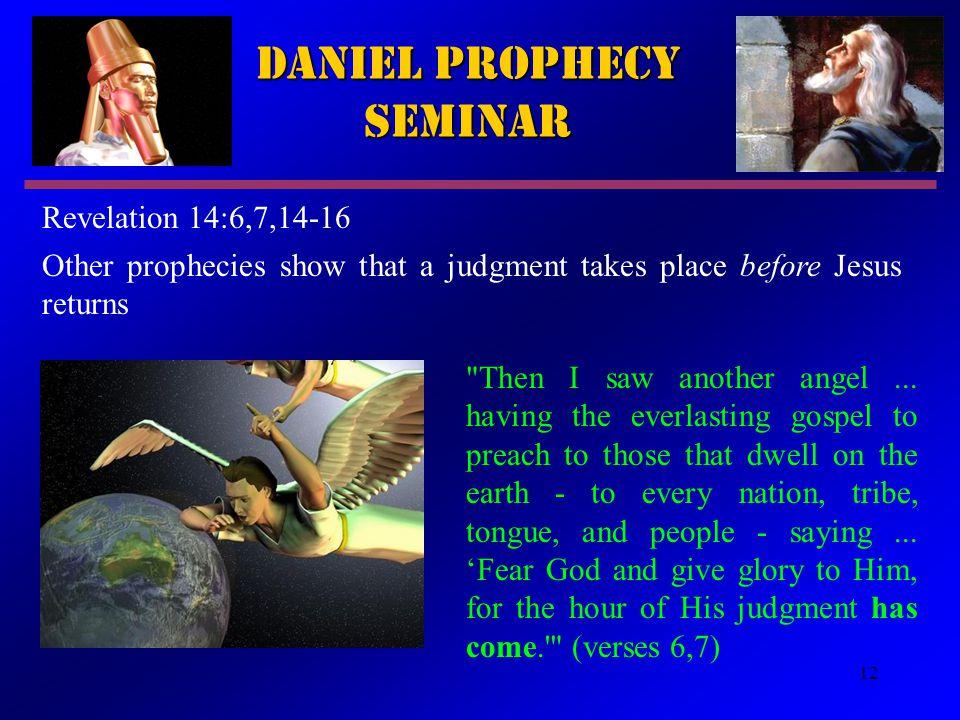 12 Daniel Prophecy Seminar Other prophecies show that a judgment takes place before Jesus returns Revelation 14:6,7,14 ‑ 16