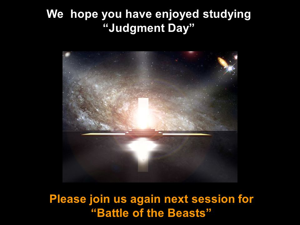 """We hope you have enjoyed studying """"Judgment Day"""" Please join us again next session for """"Battle of the Beasts"""""""