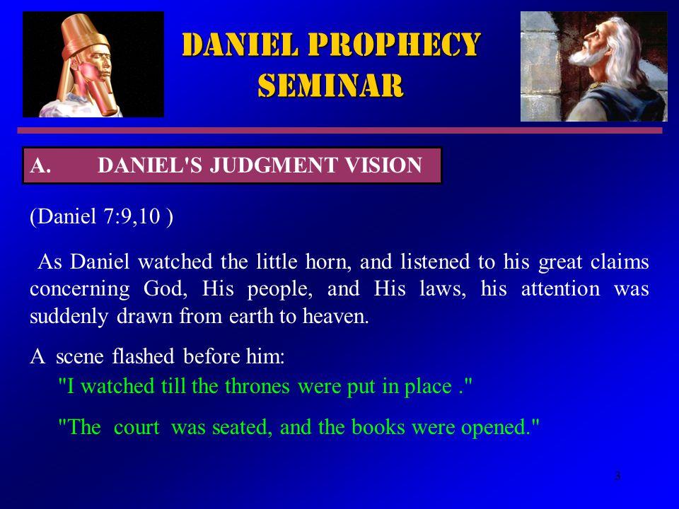 3 Daniel Prophecy Seminar A.DANIEL'S JUDGMENT VISION (Daniel 7:9,10 )