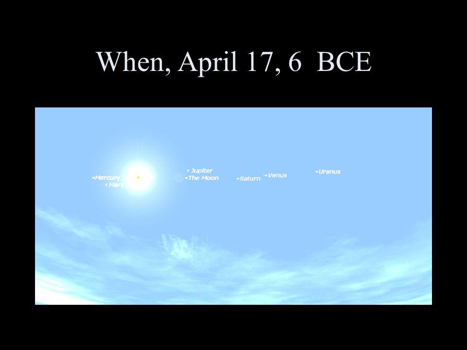 When, April 17, 6 BCE