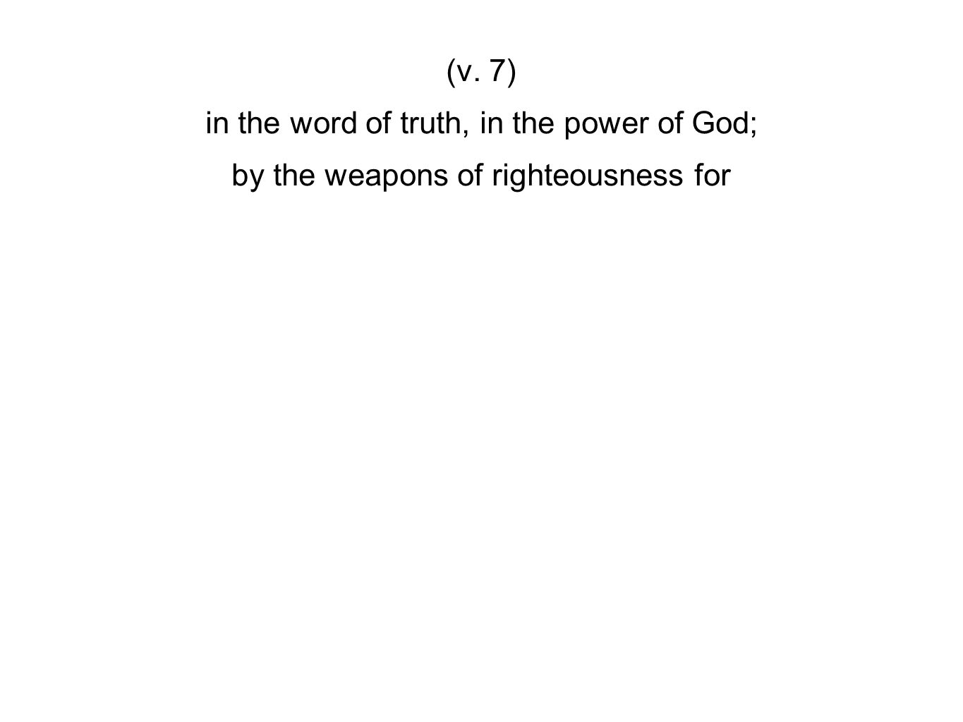 (v. 7) in the word of truth, in the power of God; by the weapons of righteousness for