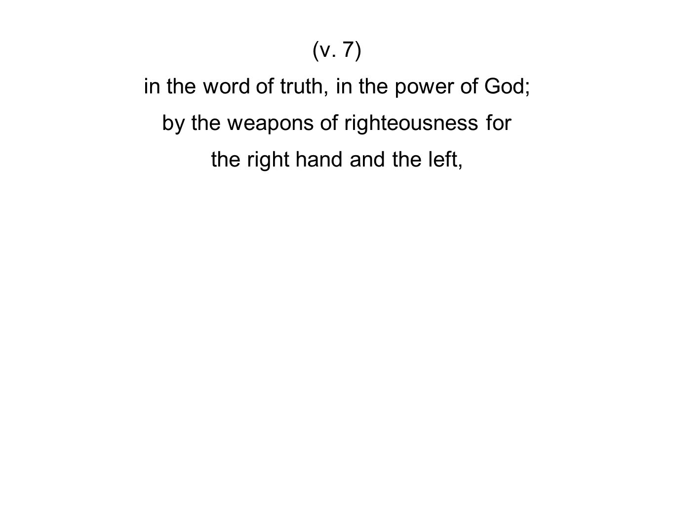 (v. 7) in the word of truth, in the power of God; by the weapons of righteousness for the right hand and the left,