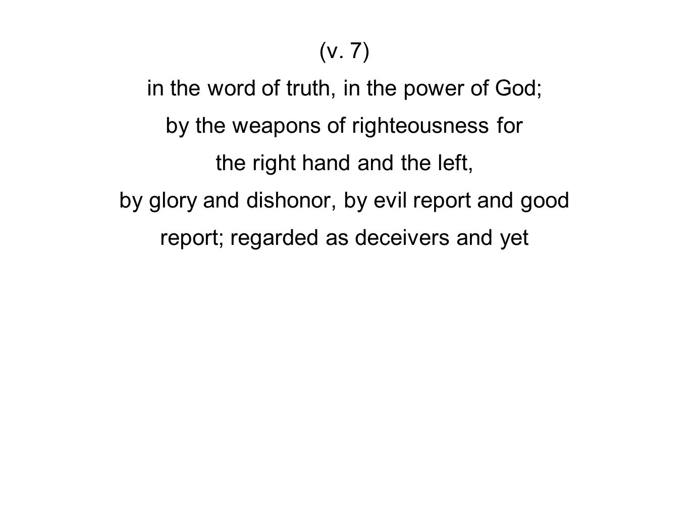 (v. 7) in the word of truth, in the power of God; by the weapons of righteousness for the right hand and the left, by glory and dishonor, by evil repo
