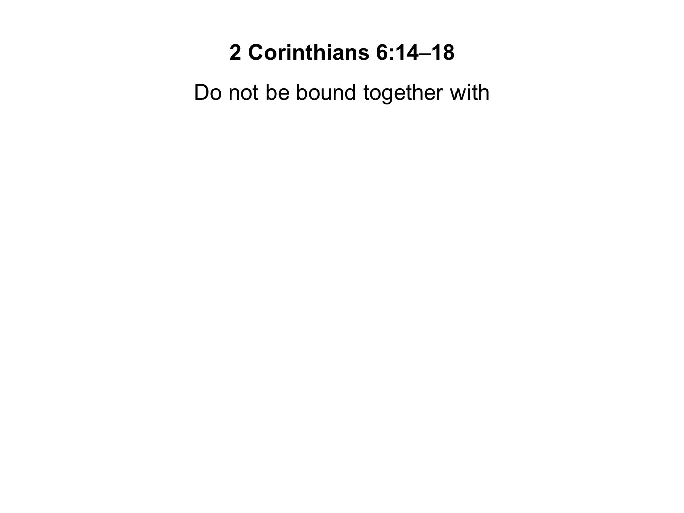 Do not be bound together with
