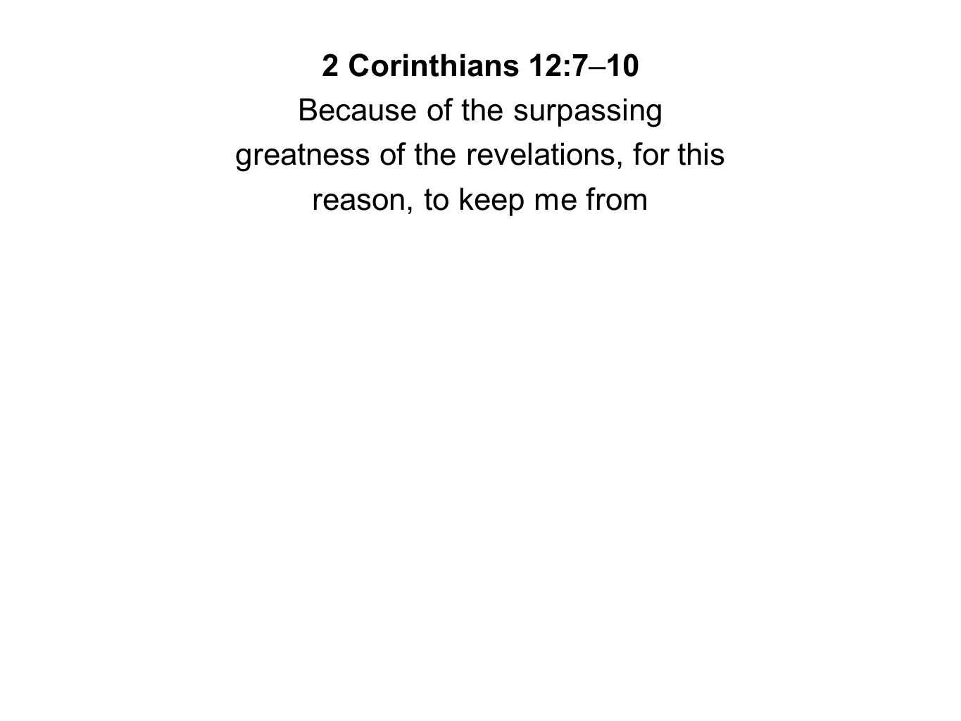 2 Corinthians 12:7–10 Because of the surpassing greatness of the revelations, for this reason, to keep me from