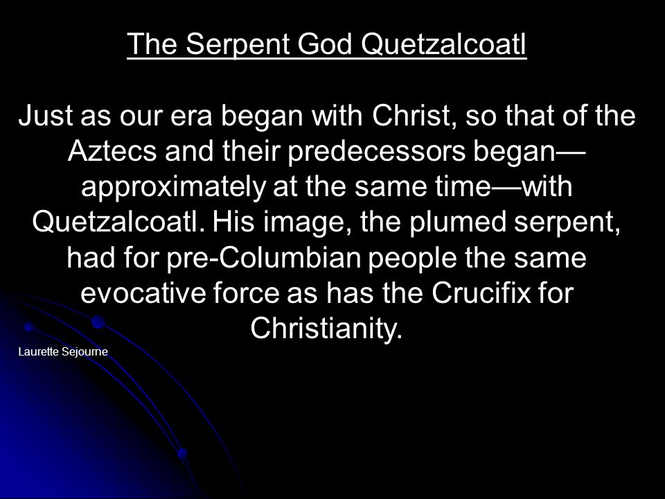 The Serpent God Quetzalcoatl Just as our era began with Christ, so that of the Aztecs and their predecessors began— approximately at the same time—with Quetzalcoatl.