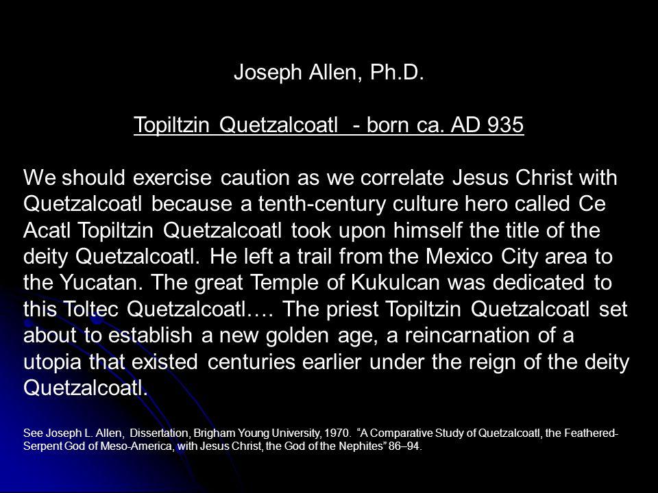 Joseph Allen, Ph.D. Topiltzin Quetzalcoatl - born ca.