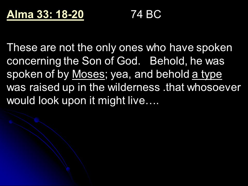Alma 33: 18-20Alma 33: 18-20 74 BC These are not the only ones who have spoken concerning the Son of God.