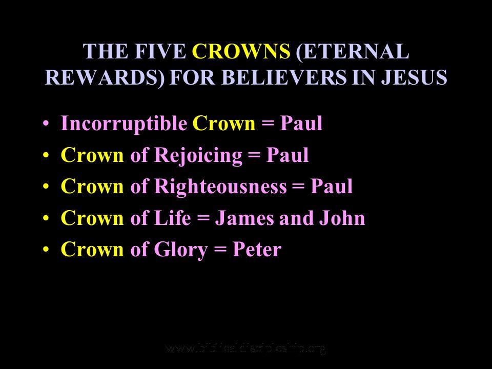 THE FIVE CROWNS (ETERNAL REWARDS) FOR BELIEVERS IN JESUS Incorruptible Crown = Paul Crown of Rejoicing = Paul Crown of Righteousness = Paul Crown of L