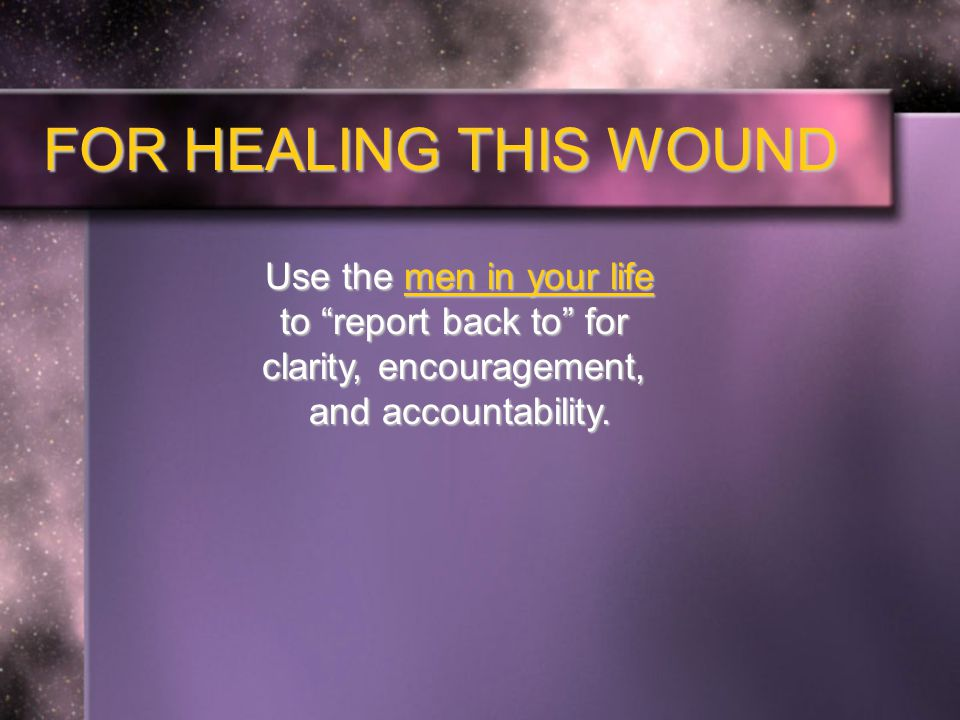 Use the men in your life to report back to for clarity, encouragement, and accountability.