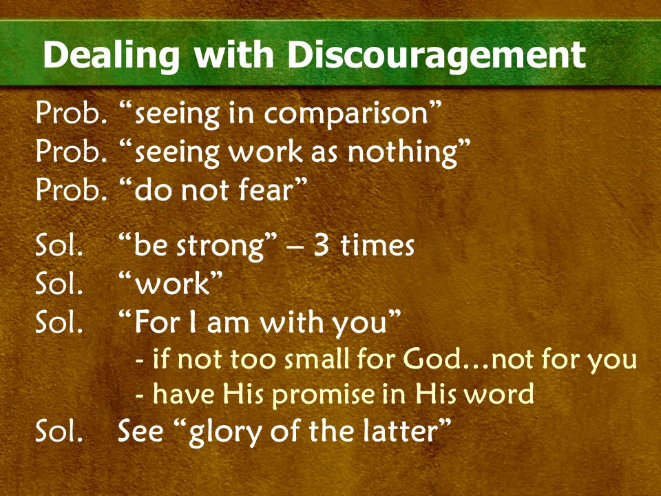 "Dealing with Discouragement Prob. ""seeing in comparison"" Prob. ""seeing work as nothing"" Prob. ""do not fear"" Sol.""be strong"" – 3 times Sol.""work"" Sol."""