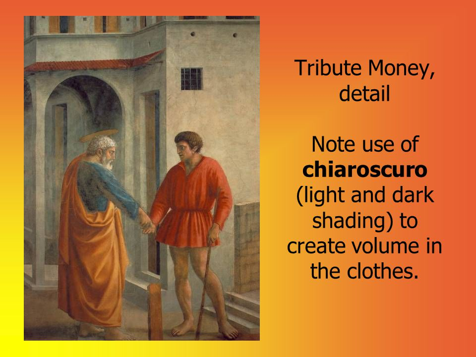 Tribute Money, detail Note use of chiaroscuro (light and dark shading) to create volume in the clothes.