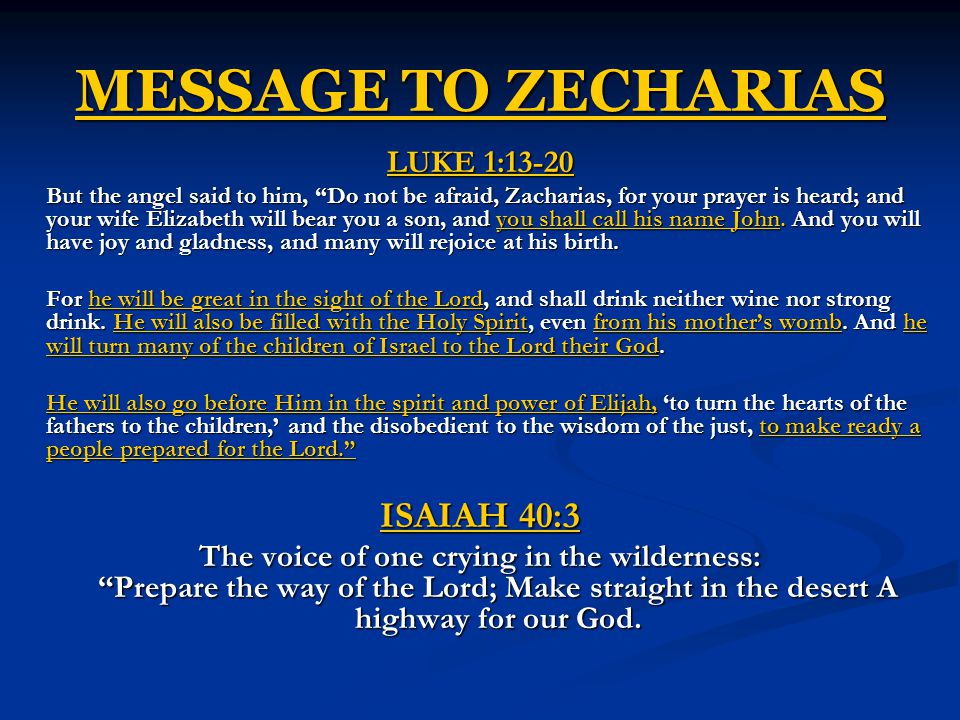 MESSAGE TO ZECHARIAS LUKE 1:13-20 But the angel said to him, Do not be afraid, Zacharias, for your prayer is heard; and your wife Elizabeth will bear you a son, and you shall call his name John.