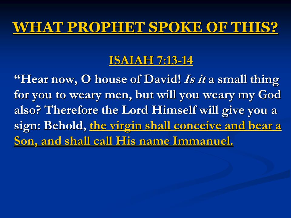 WHAT PROPHET SPOKE OF THIS. ISAIAH 7:13-14 Hear now, O house of David.