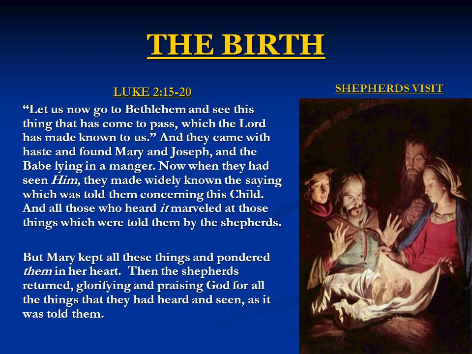 THE BIRTH LUKE 2:15-20 Let us now go to Bethlehem and see this thing that has come to pass, which the Lord has made known to us. And they came with haste and found Mary and Joseph, and the Babe lying in a manger.