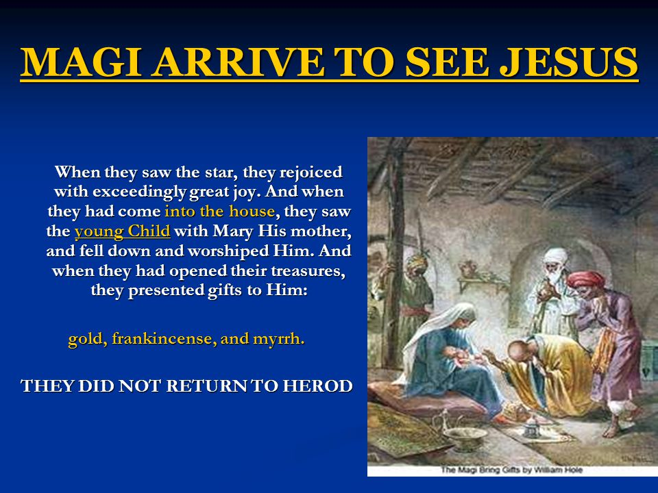 MAGI ARRIVE TO SEE JESUS When they saw the star, they rejoiced with exceedingly great joy.