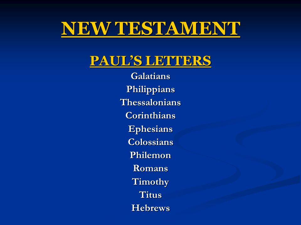 NEW TESTAMENT PAUL'S LETTERS GalatiansPhilippiansThessaloniansCorinthiansEphesiansColossiansPhilemonRomansTimothyTitusHebrews